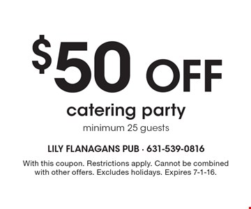 $50 OFF catering party. Minimum 25 guests. With this coupon. Restrictions apply. Cannot be combined with other offers. Excludes holidays. Expires 7-1-16.