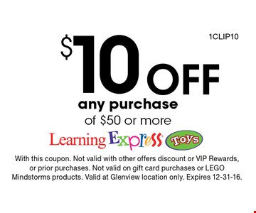 $10 Off any purchase of $50 or more. With this coupon. Not valid with other offers discount or VIP Rewards, or prior purchases. Not valid on gift card purchases or LEGO Mindstorms products. Valid at Glenview location only. Expires 12-31-16.