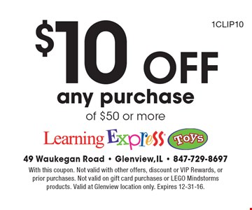 $10 Off any purchase of $50 or more. 1CLIP10. With this coupon. Not valid with other offers, discount or VIP Rewards, or prior purchases. Not valid on gift card purchases or LEGO Mindstorms products. Valid at Glenview location only. Expires 12-31-16.