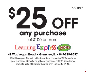 $25 Off any purchase of $100 or more. 1CLIP25. With this coupon. Not valid with other offers, discount or VIP Rewards, or prior purchases. Not valid on gift card purchases or LEGO Mindstorms products. Valid at Glenview location only. Expires 12-31-16.