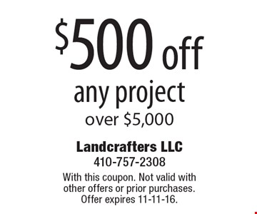 $500 off any project over $5,000. With this coupon. Not valid with other offers or prior purchases. Offer expires 11-11-16.