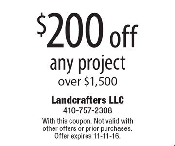 $200 off any project over $1,500. With this coupon. Not valid with other offers or prior purchases. Offer expires 11-11-16.