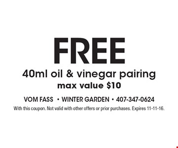 FREE 40ml oil & vinegar pairing max value $10. With this coupon. Not valid with other offers or prior purchases. Expires 11-11-16.