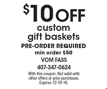 $10 off custom gift baskets PRE-ORDER REQUIRED min order $50. With this coupon. Not valid with other offers or prior purchases. Expires 12-16-16.
