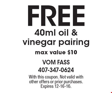 FREE 40ml oil & vinegar pairing max value $10. With this coupon. Not valid with other offers or prior purchases. Expires 12-16-16.