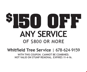 $150 off any service of $800 or more. With this coupon. Cannot be combined. Not valid on stump removal. expires 11-4-16.