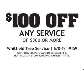 $100 off any service of $300 or more. With this coupon. Cannot be combined. Not valid on stump removal. expires 11-4-16.