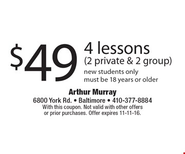 $49 4 lessons (2 private & 2 group). New students only. Must be 18 years or older. With this coupon. Not valid with other offers or prior purchases. Offer expires 11-11-16.