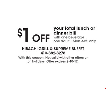 $1 Off your total lunch or dinner bill with one beverage, one adult, Mon.-Sat. only. With this coupon. Not valid with other offers or on holidays. Offer expires 2-10-17.