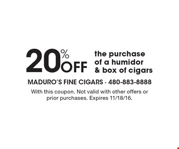 20% off the purchase of a humidor & box of cigars. With this coupon. Not valid with other offers or prior purchases. Expires 11/18/16.