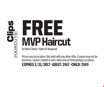 FREE MVP Haircut for New Clients - Valid ID Required. Prices vary by location. Not valid with any other offer. Coupon may not be bartered, copied, traded or sold. Valid only at Participating Locations. EXPIRES 1/31/2017 - ADULT: 2947 - CHILD: 2949