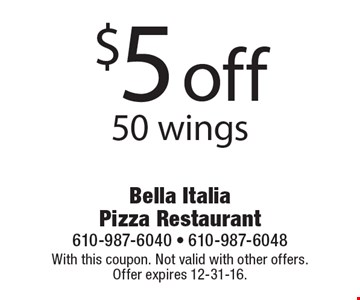 $5 off 50 wings. With this coupon. Not valid with other offers. Offer expires 12-31-16.