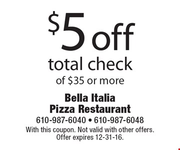 $5 off total check of $35 or more. With this coupon. Not valid with other offers. Offer expires 12-31-16.