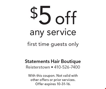 $5 off any service. First time guests only. With this coupon. Not valid with other offers or prior services. Offer expires 10-31-16.