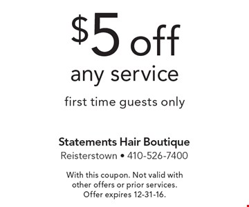 $5 off any service. First time guests only. With this coupon. Not valid with other offers or prior services. Offer expires 12-31-16.