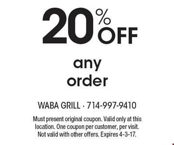 20% Off any order. Must present original coupon. Valid only at this location. One coupon per customer, per visit. Not valid with other offers. Expires 4-3-17.