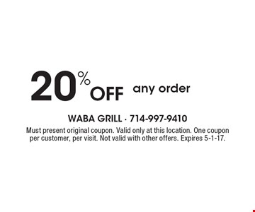 20% Off any order. Must present original coupon. Valid only at this location. One coupon per customer, per visit. Not valid with other offers. Expires 5-1-17.