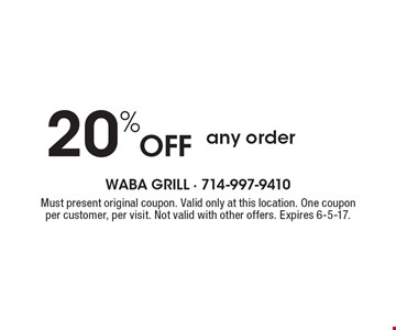 20% Off any order. Must present original coupon. Valid only at this location. One coupon per customer, per visit. Not valid with other offers. Expires 6-5-17.