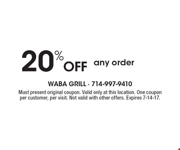 20% Offany order. Must present original coupon. Valid only at this location. One couponper customer, per visit. Not valid with other offers. Expires 7-14-17.