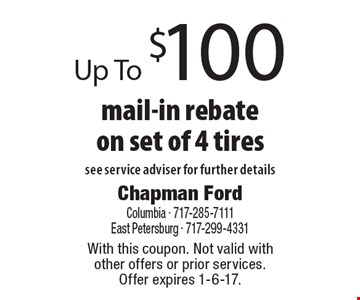 Up To $100 mail-in rebate on set of 4 tires see service adviser for further details. With this coupon. Not valid with other offers or prior services.Offer expires 1-6-17.