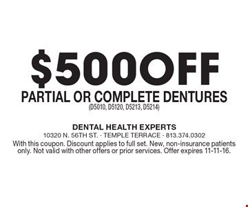 $500 off partial or complete dentures (D5010, D5120, D5213, D5214). With this coupon. Discount applies to full set. New, non-insurance patients only. Not valid with other offers or prior services. Offer expires 11-11-16.