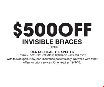 $500 Off Invisible Braces (D8090). With this coupon. New, non-insurance patients only. Not valid with other offers or prior services. Offer expires 12-9-16.