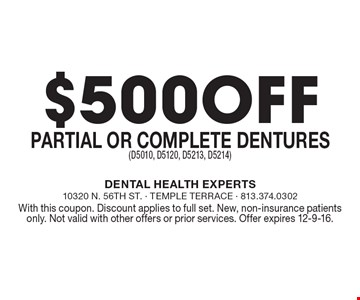 $500 Off Partial or Complete Dentures (D5010, D5120, D5213, D5214). With this coupon. Discount applies to full set. New, non-insurance patients only. Not valid with other offers or prior services. Offer expires 12-9-16.