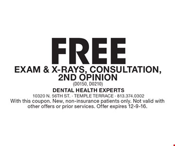 Free Exam & X-Rays, Consultation, 2nd Opinion (D0150, D0210). With this coupon. New, non-insurance patients only. Not valid with other offers or prior services. Offer expires 12-9-16.