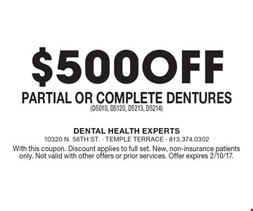 $500 Off Partial or Complete Dentures (D5010, D5120, D5213, D5214). With this coupon. Discount applies to full set. New, non-insurance patients only. Not valid with other offers or prior services. Offer expires 2/10/17.