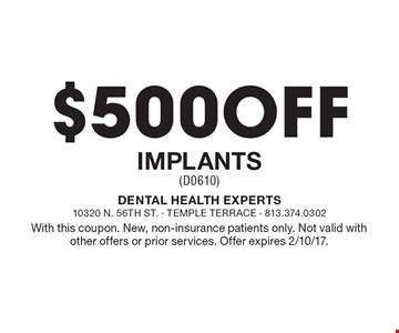 $500 Off Implants (D0610). With this coupon. New, non-insurance patients only. Not valid with other offers or prior services. Offer expires 2/10/17.
