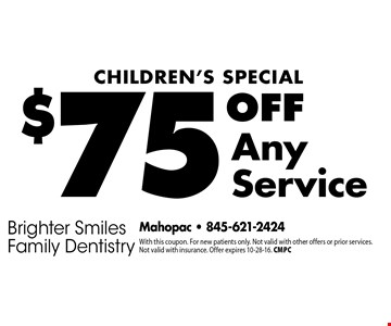 Children's Special $75 Off Any Service. With this coupon. For new patients only. Not valid with other offers or prior services. Not valid with insurance. Offer expires 10-28-16. CMPC