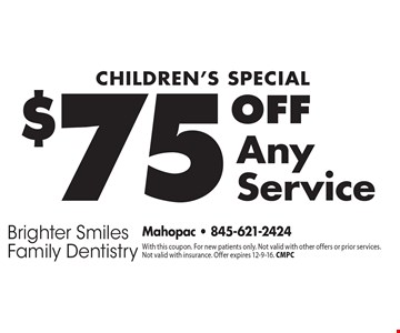 Children's Special $75 Off Any Service. With this coupon. For new patients only. Not valid with other offers or prior services. Not valid with insurance. Offer expires 12-9-16. CMPC