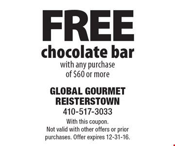 FREE chocolate bar with any purchase of $60 or more. With this coupon. Not valid with other offers or prior purchases. Offer expires 12-31-16.