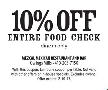 10% off ENTIRE FOOD CHECK dine in only. With this coupon. Limit one coupon per table. Not valid with other offers or in-house specials. Excludes alcohol. Offer expires 2-10-17.