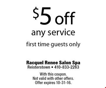 $5 off any service first time guests only. With this coupon. Not valid with other offers.Offer expires 10-31-16.