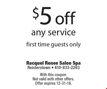$5 off any service. first time guests only. With this coupon. Not valid with other offers.Offer expires 12-31-16.
