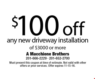 $100 off any new driveway installation of $3000 or more. Must present this coupon at time of estimate. Not valid with other offers or prior services. Offer expires 11-15-16.