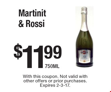 $11.99 Martinit & Rossi 750ML. With this coupon. Not valid with other offers or prior purchases. Expires 2-3-17.