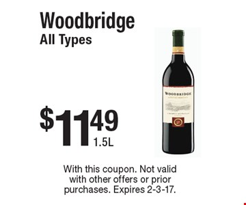 $11.49 Woodbridge All Types 1.5L. With this coupon. Not valid with other offers or prior purchases. Expires 2-3-17.
