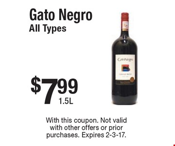 $7.99 Gato Negro All Types 1.5L. With this coupon. Not valid with other offers or prior purchases. Expires 2-3-17.