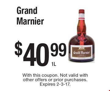 $40.99 Grand Marnier 1L. With this coupon. Not valid with other offers or prior purchases. Expires 2-3-17.