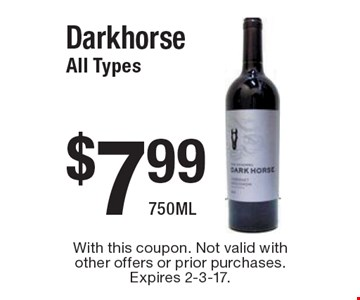 $7.99 Darkhorse. All Types 750ML. With this coupon. Not valid with other offers or prior purchases. Expires 2-3-17.