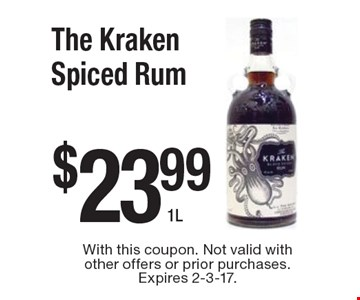 $23.99 The Kraken Spiced Rum 1L. With this coupon. Not valid with other offers or prior purchases. Expires 2-3-17.