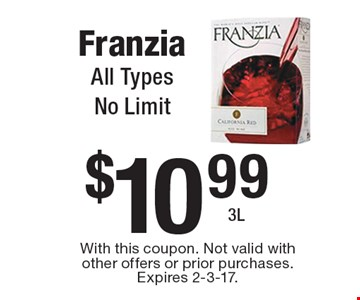 $10.99 Franzia. All Types. No Limit 3L. With this coupon. Not valid with other offers or prior purchases. Expires 2-3-17.