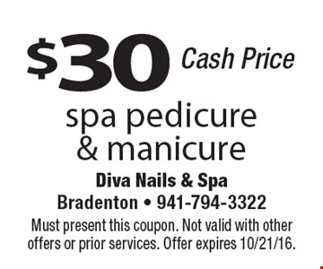 $30 spa pedicure & manicure. Cash price. Must present this coupon. Not valid with other offers or prior services. Offer expires 10/21/16.