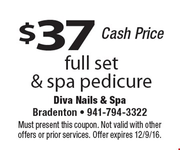 $37 full set & spa pedicure. Cash Price. Must present this coupon. Not valid with other offers or prior services. Offer expires 12/9/16.