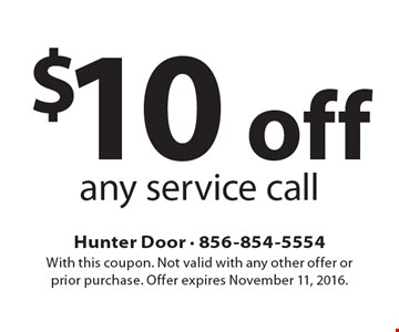 $10 off any service call. With this coupon. Not valid with any other offer or prior purchase. Offer expires November 11, 2016.