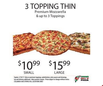 $10.99 SMALL OR $15.99 LARGE 3 TOPPING THIN Premium Mozzarella & up to 3 Toppings.