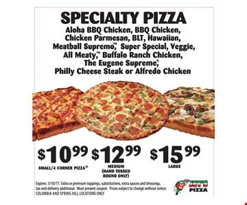 $10.99, $12.99, $15.99 specialty pizzas