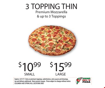3 TOPPING THIN Premium Mozzarella & up to 3 Toppings - $10.99 SMALL, $15.99 LARGE